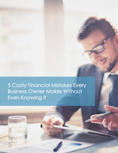 5 Costly Financial Mistakes Every Business Owner Makes Without Even Knowing It